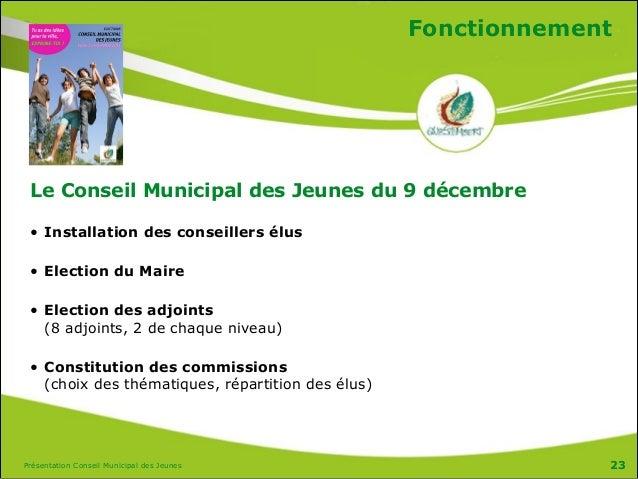 Présentation Conseil Municipal des Jeunes Fonctionnement Le Conseil Municipal des Jeunes du 9 décembre • Installation des ...