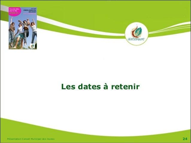 Présentation Conseil Municipal des Jeunes 24 Les dates à retenir