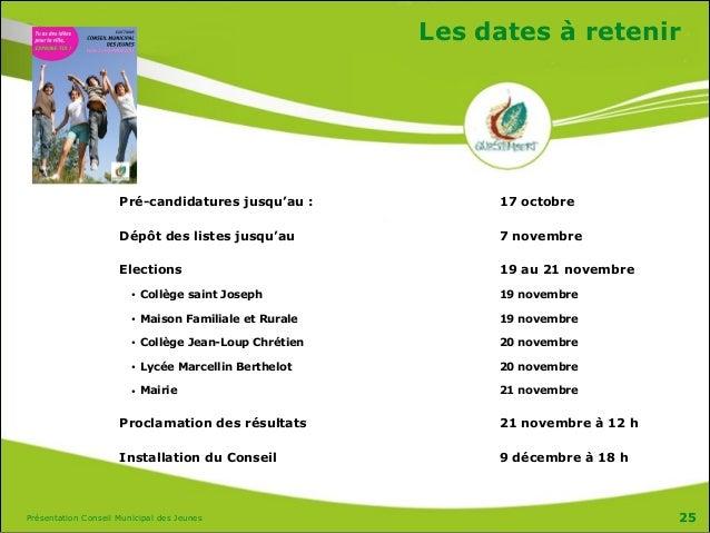 Présentation Conseil Municipal des Jeunes Les dates à retenir Pré-candidatures jusqu'au : 17 octobre Dépôt des listes jusq...