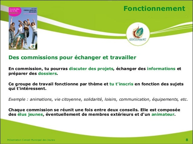 Présentation Conseil Municipal des Jeunes Fonctionnement Des commissions pour échanger et travailler En commission, tu pou...