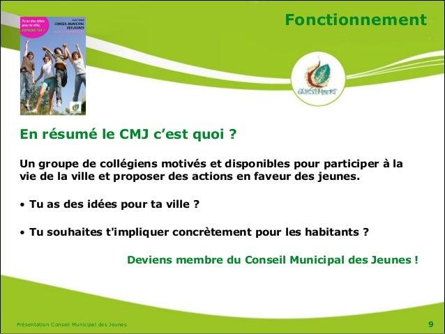 Présentation Conseil Municipal des Jeunes Fonctionnement En résumé le CMJ c'est quoi ? Un groupe de collégiens motivés et ...
