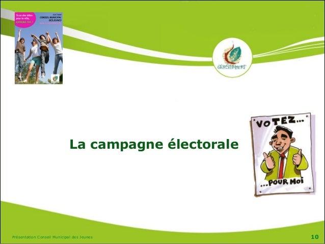 Présentation Conseil Municipal des Jeunes 10 La campagne électorale