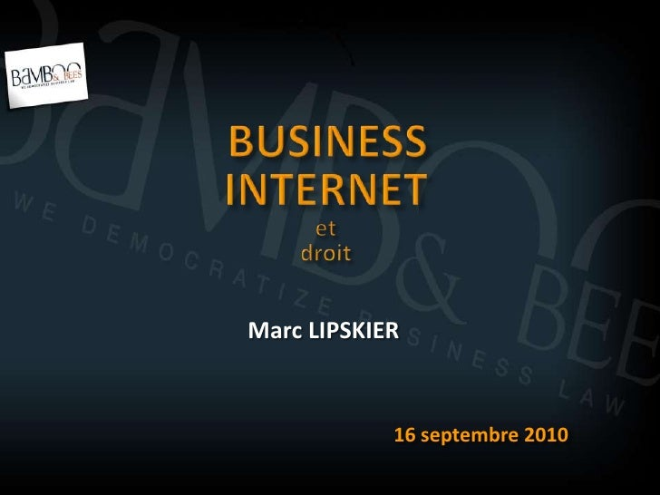 BUSINESS<br />INTERNET <br />et<br />droit<br />Marc LIPSKIER<br />16 septembre 2010<br />