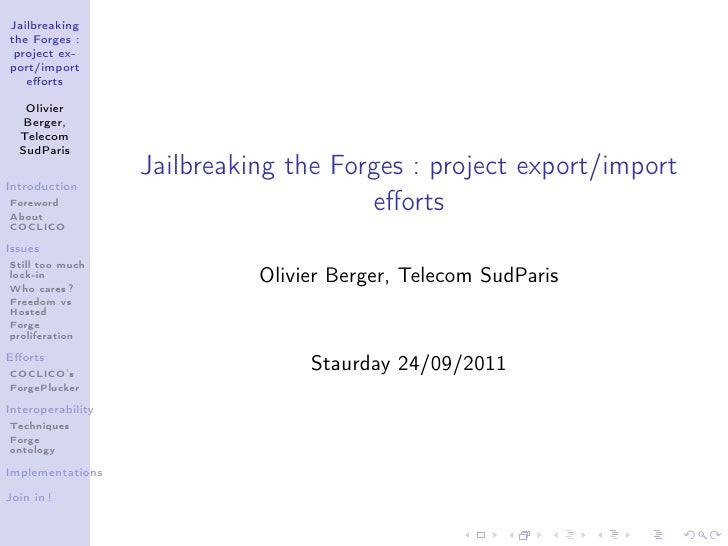 Jailbreakingthe Forges : project ex-port/import   efforts   Olivier   Berger,  Telecom  SudParis                   Jailbrea...