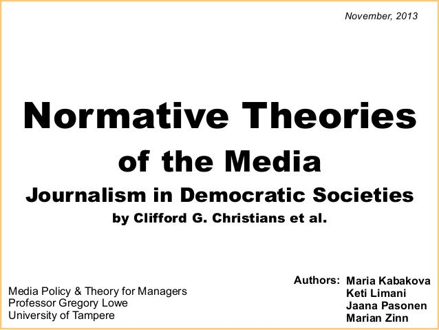 November, 2013  Normative Theories of the Media  Journalism in Democratic Societies by Clifford G. Christians et al.  Medi...