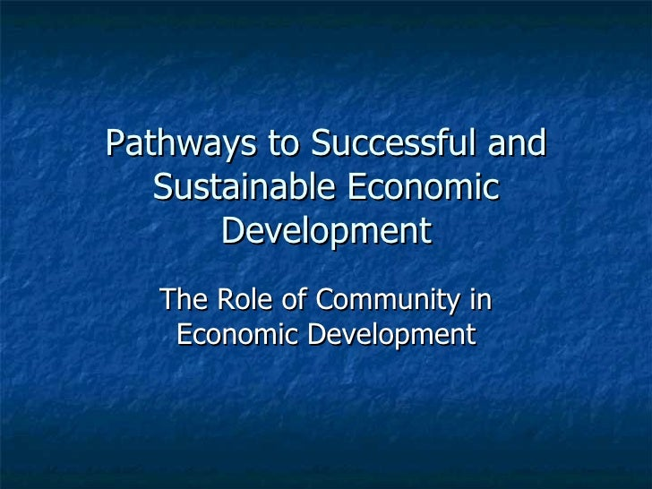 Pathways to Successful and Sustainable Economic Development The Role of Community in Economic Development