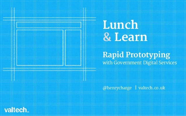 Lunch & Learn Rapid Prototyping with Government Digital Services @henrycharge | valtech.co.uk