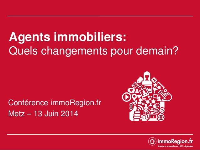 Agents immobiliers: Quels changements pour demain? Conférence immoRegion.fr Metz – 13 Juin 2014