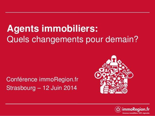 Agents immobiliers: Quels changements pour demain? Conférence immoRegion.fr Strasbourg – 12 Juin 2014