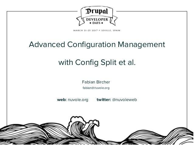 Advanced Configuration Management with Config Split et al. Fabian Bircher fabian@nuvole.org web: nuvole.org  twitter: @...