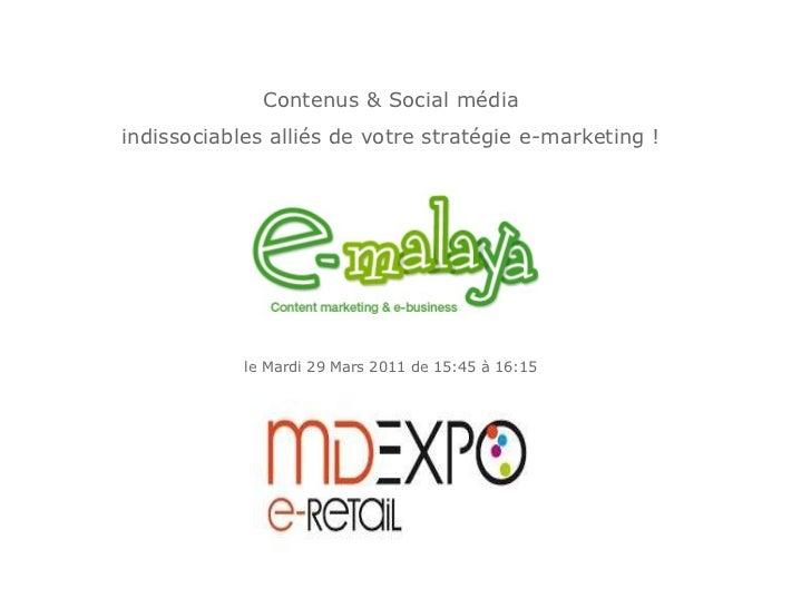 Contenus & Social média indissociables alliés de votre stratégie e-marketing ! le Mardi 29 Mars 2011 de 15:45 à 16:15