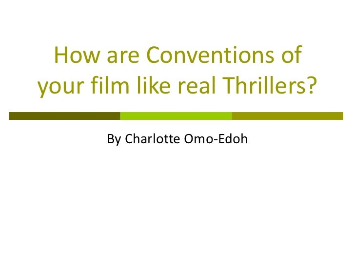 How are Conventions ofyour film like real Thrillers?       By Charlotte Omo-Edoh