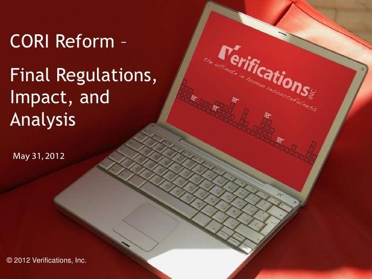 CORI Reform – Final Regulations, Impact, and Analysis  May 31, 2012© 2012 Verifications, Inc.                 1           ...