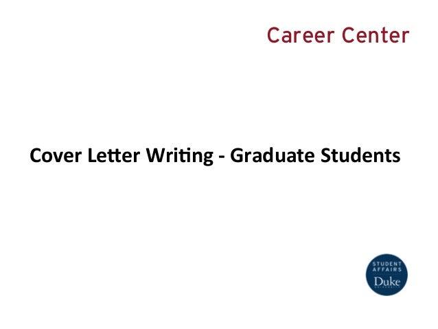 Cover  Le(er  Wri+ng  -‐  Graduate  Students   Career Center