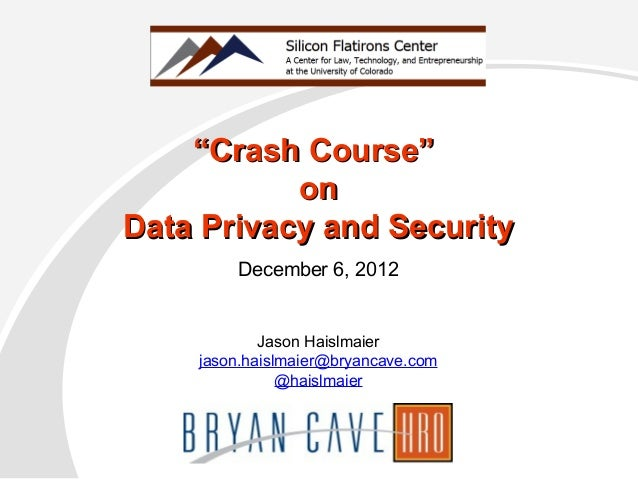 "December 6, 2012""""Crash Course""Crash Course""ononData Privacy and SecurityData Privacy and SecurityJason Haislmaierjason.ha..."