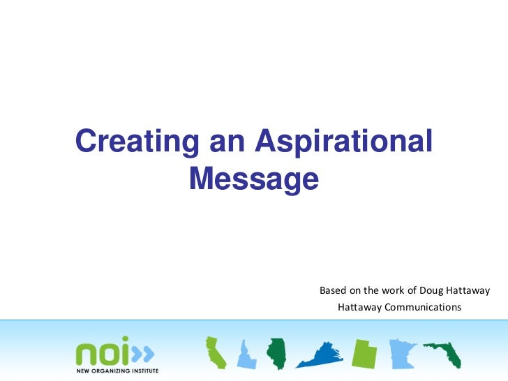 Creating an Aspirational       Message                Based on the work of Doug Hattaway                   Hattaway Commun...