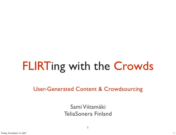 FLIRTing with the Crowds                             User-Generated Content & Crowdsourcing                               ...