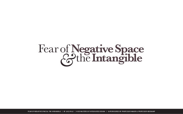FEAR OF NEGATIVE SPACE & THE INTANGIBLE   BY JACLYN LE   KISD MASTERS OF INTEGRATED DESIGN   SUPERVISORED BY PROFESSOR MAG...