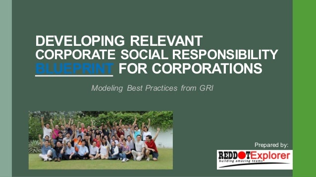 Creating a sustainable and relevant csr blueprint developing relevant corporate social responsibility blueprint for corporations modeling best practices from gri prepared b malvernweather Gallery