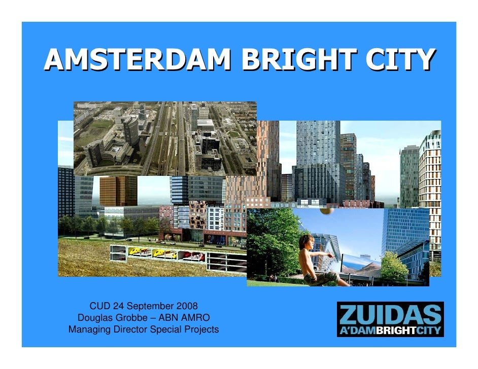 AMSTERDAM BRIGHT CITY         CUD 24 September 2008   Douglas Grobbe – ABN AMRO  Managing Director Special Projects