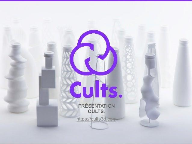 PRÉSENTATION CULTS. https://cults3d.com