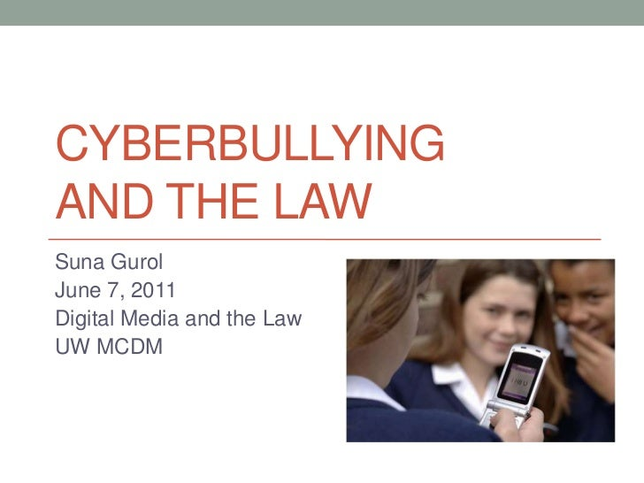 cyberbullyingand the law<br />Suna Gurol<br />June 7, 2011<br />Digital Media and the Law<br />UW MCDM<br />