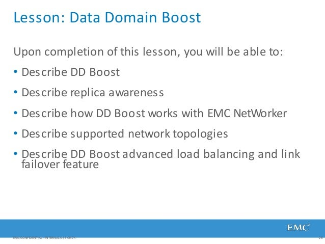Lesson: Data Domain Boost EMC CONFIDENTIAL—INTERNAL USE ONLY. 26 Upon completion of this lesson, you will be able to: • De...