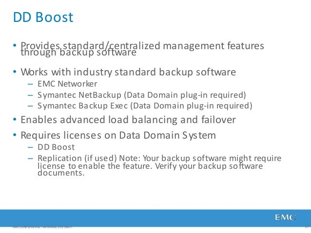 DD Boost EMC CONFIDENTIAL—INTERNAL USE ONLY. 27 • Provides standard/centralized management features through backup softwar...