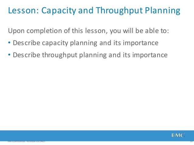 Lesson: Capacity and Throughput Planning EMC CONFIDENTIAL—INTERNAL USE ONLY. 32 Upon completion of this lesson, you will b...