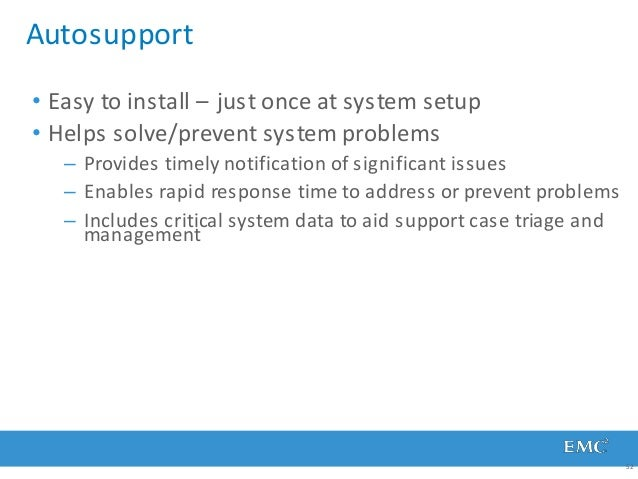 Autosupport 52 • Easy to install – just once at system setup • Helps solve/prevent system problems – Provides timely notif...
