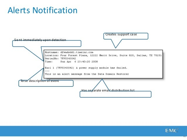 Alerts Notification Terse description of event Has separate email distribution list Creates support case Sent immediately ...