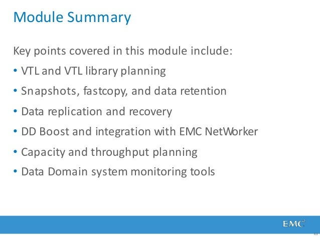 Module Summary 63 Key points covered in this module include: • VTL and VTL library planning • Snapshots, fastcopy, and dat...