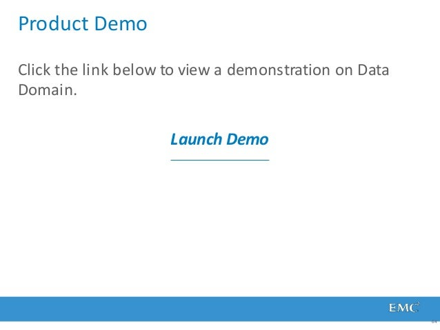 Product Demo Click the link below to view a demonstration on Data Domain. Launch Demo 64