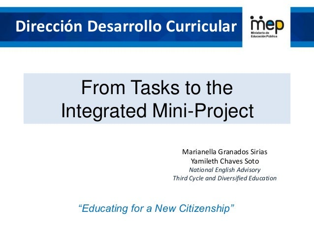 "From Tasks to the Integrated Mini-Project ""Educating for a New Citizenship"" Dirección Desarrollo Curricular Marianella Gra..."