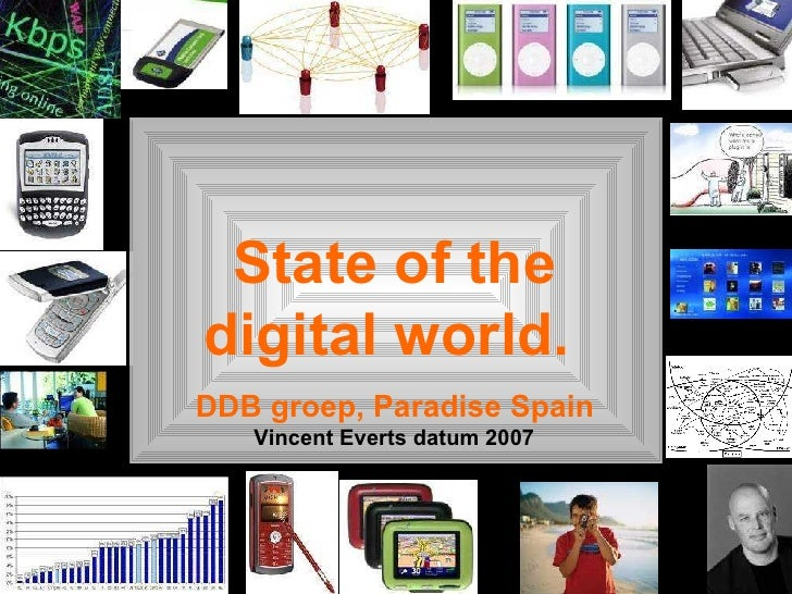 State of the digital world.  DDB groep, Paradise Spain Vincent Everts datum 2007