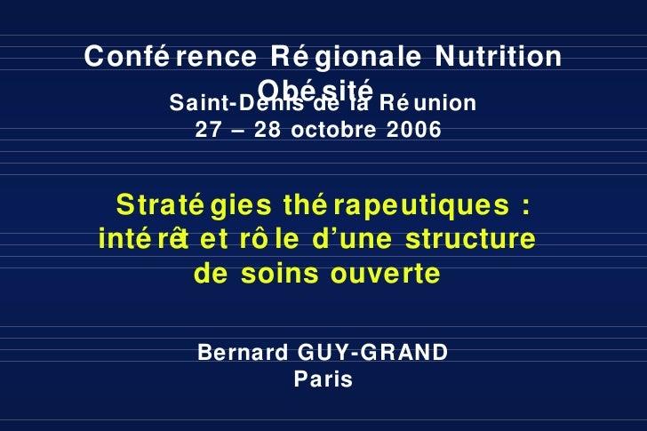 Bernard GUY-GRAND Paris Conférence Régionale Nutrition Obésité  Saint-Denis de la Réunion 27 – 28 octobre 2006  Stratégies...