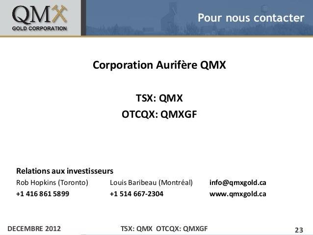 Pour nous contacter• Click to edit Master text styles    – Second level                 Corporation Aurifère QMX          ...