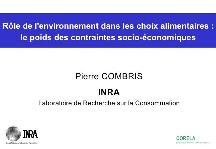 Rôle de l'environnement dans les choix alimentaires : le poids des contraintes socio-économiques Pierre COMBRIS INRA Labor...