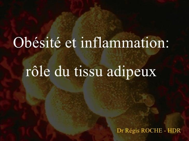 Obésité et inflammation: rôle du tissu adipeux Dr Régis ROCHE - HDR