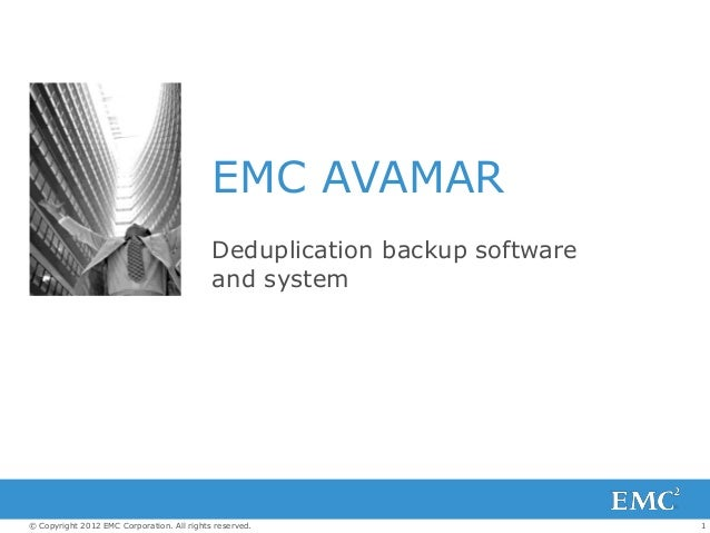 1© Copyright 2012 EMC Corporation. All rights reserved. EMC AVAMAR Deduplication backup software and system