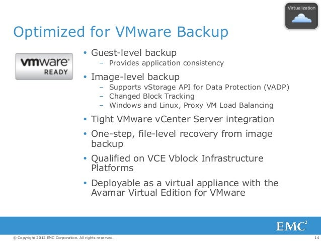 14© Copyright 2012 EMC Corporation. All rights reserved. Optimized for VMware Backup  Guest-level backup – Provides appli...