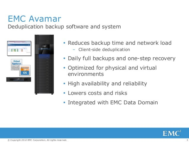 3© Copyright 2012 EMC Corporation. All rights reserved. EMC Avamar  Reduces backup time and network load – Client-side de...