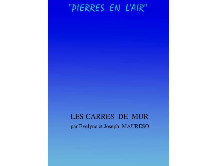 LES CARRES  DE  MUR<br />par Evelyne et Joseph  MAURESO<br />