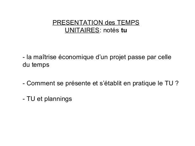PRESENTATION des TEMPS UNITAIRES: notés tu - la maîtrise économique d'un projet passe par celle du temps - Comment se prés...