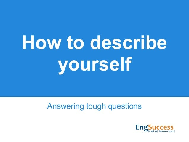 How to describe yourself Answering tough questions
