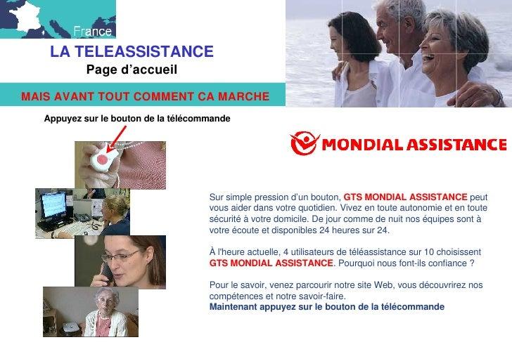 Sur simple pression d'un bouton,  GTS MONDIAL ASSISTANCE  peut vous aider dans votre quotidien. Vivez en toute autonomie e...