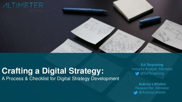 Crafting a Digital Strategy: A Process & Checklist for Digital Strategy Development Ed Terpening Industry Analyst, Altimet...
