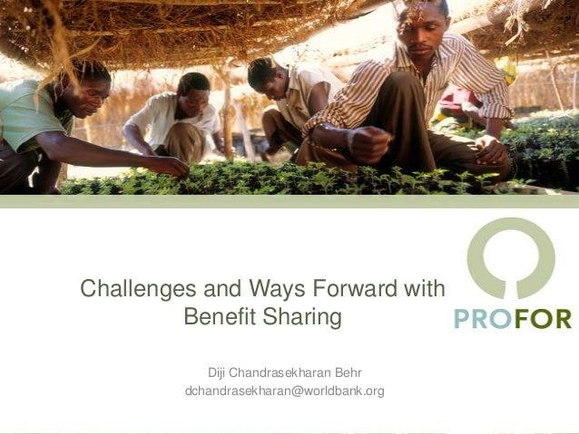 Challenges and Ways Forward with         Benefit Sharing            Diji Chandrasekharan Behr         dchandrasekharan@wor...