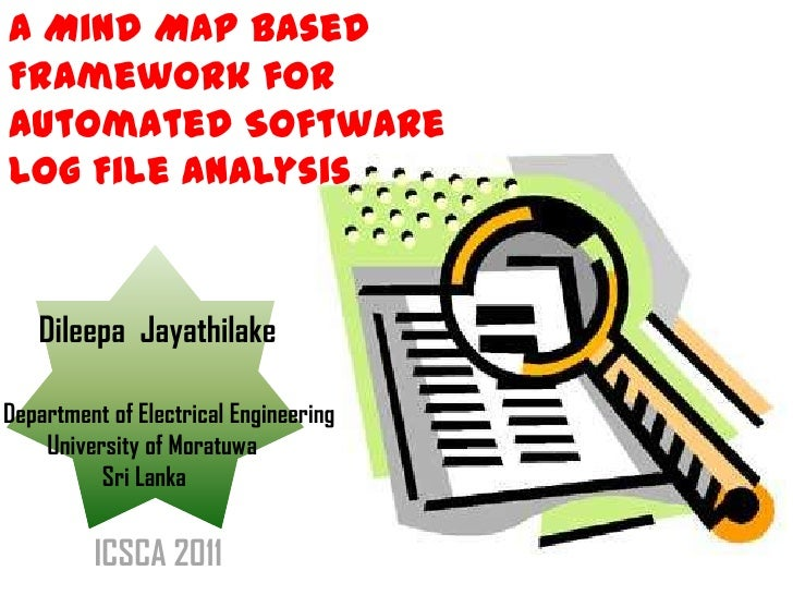 A Mind Map Based Framework for Automated Software Log File Analysis<br />Dileepa  Jayathilake<br />Department of Electrica...