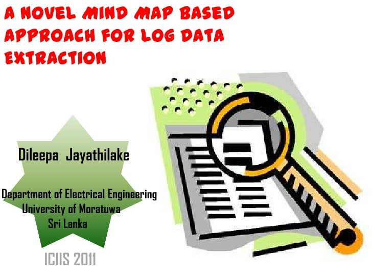 A Novel Mind Map Based Approach for Log Data Extraction<br />Dileepa  Jayathilake<br />Department of Electrical Engineerin...